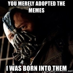 Bane Permission to Die - You merely adopted the memes I was born into them