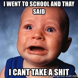 Crying Baby - i went to school and thay said  i cant take a shit