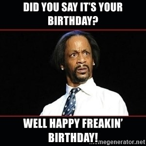 katt williams shocked - Did you say it's your birthday? Well happy freakin' birthday!