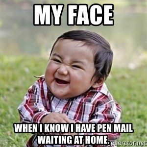evil toddler kid2 - My face When I know I have pen mail waiting at home.