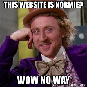 Willy Wonka - this website is normie? WOW NO WAY