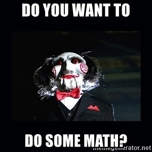 saw jigsaw meme - Do you want to do some math?