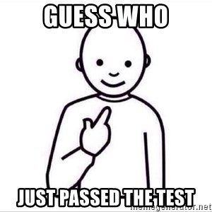 Guess who ? - GUess who just passed the test
