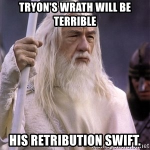 White Gandalf - Tryon's wrath will be Terrible His retribution swift.
