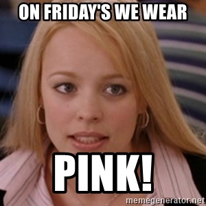 mean girls - On Friday's we wear PINK!