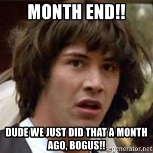 Conspiracy Keanu - Month End!! Dude we just did that a month ago, BOGUS!!