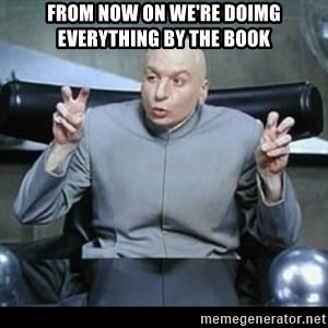 dr. evil quotation marks - From now on we're doimg everything by the book