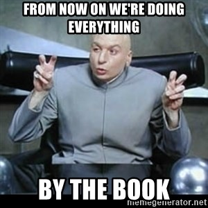 dr. evil quotation marks - From now on we're doing everything By the book
