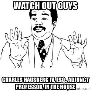 neil degrasse tyson reaction - Watch out guys Charles Hausberg IV, Esq., Adjunct Professor, in the house