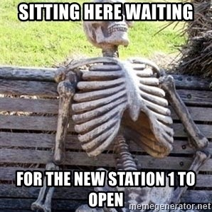 Waiting For Op - Sitting here waiting for the new station 1 to open
