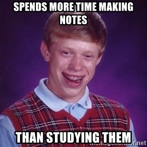 Bad Luck Brian - Spends more time making notes than studying them