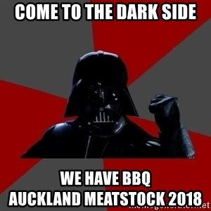 Success Vader - Come to the Dark Side We have BBQ                                  Auckland Meatstock 2018