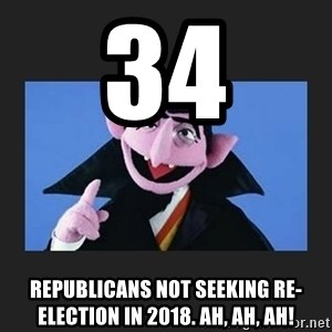 The Count from Sesame Street - 34 Republicans not seeking re-election in 2018. Ah, ah, ah!