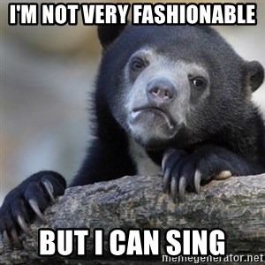 Confession Bear - I'm not very fashionable But I can sing