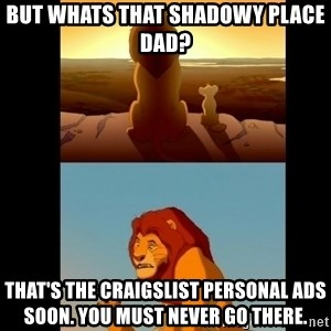 Lion King Shadowy Place - But whats that shadowy place dad? That's the Craigslist personal ads soon. You must never go there.