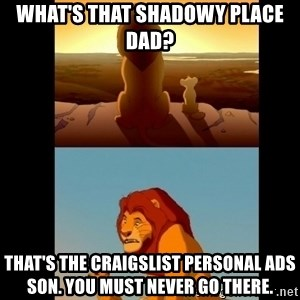 Lion King Shadowy Place - What's that shadowy place dad? That's the Craigslist personal ads son. You must never go there.