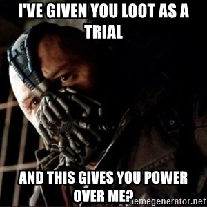 Bane Permission to Die - I've given you loot as a trial And this gives you power over me?