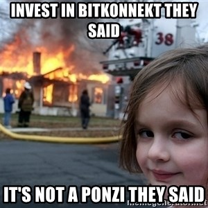 Disaster Girl - Invest in bitkonnekt they said it's not a ponzi they said