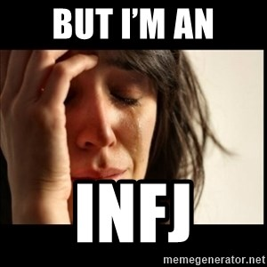 First World Problems - But I'm an INFJ