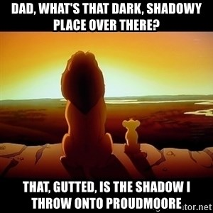 Simba - Dad, what's that dark, shadowy place over there? That, gutted, is the shadow I throw onto Proudmoore