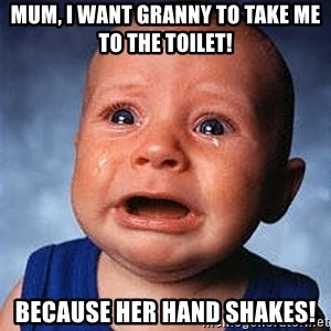 Crying Baby - Mum, I want granny to take me to the toilet! Because her hand shakes!