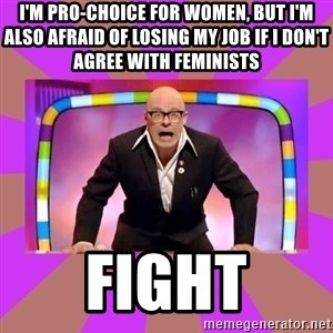 Harry Hill Fight - I'm pro-choice for women, but I'm also afraid of losing my job if I don't agree with feminists FIGHT