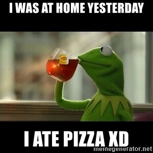 Kermit The Frog Drinking Tea - i was at home yesterday i ate pizza xd