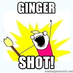 All the things - GINGER SHOT!