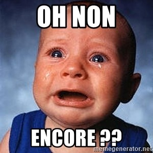 Crying Baby - oh non Encore ??
