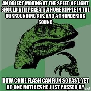 Raptor - an object moving at the speed of light should still create a huge ripple in the surrounding air, and a thundering sound how come flash can run so fast, yet no one notices he just passed by
