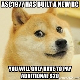 Dogeeeee - ASC1977 Has built a new RC YOU WILL ONLY HAVE TO PAY ADDITIONAL $20