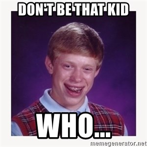 nerdy kid lolz - Don't be that kid who...