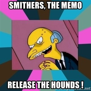 Mr. Burns - Smithers, the memo Release the hounds !