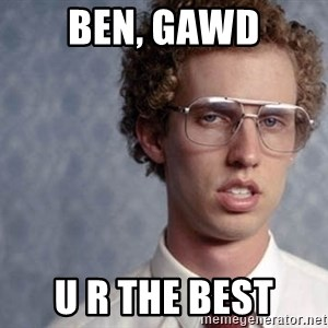 Napoleon Dynamite - Ben, Gawd U R THE BEST