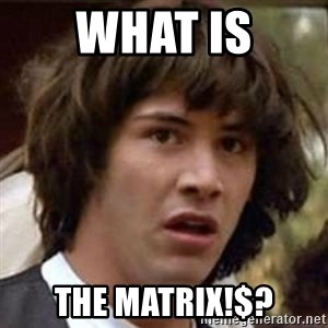 Conspiracy Keanu - What is the matrix!$?
