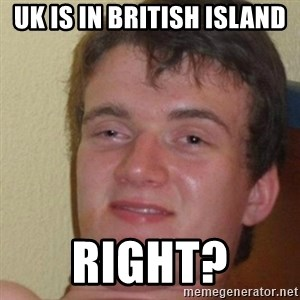 really high guy - UK is in british island right?