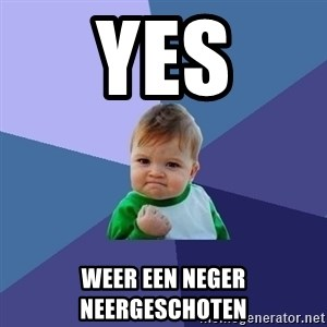 Success Kid - Yes Weer een neger neergeschoten