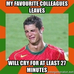 cristianoronaldo - my favourite colleagues leaves will cry for at least 27 minutes