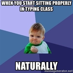 Success Kid - when you start sitting properly in typing class NATUrally
