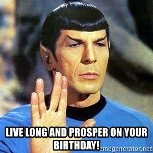 Spock - Live long and prosper on your Birthday!