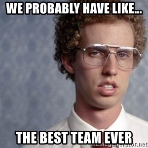 Napoleon Dynamite - WE PROBABLY HAVE LIKE... THE BEST TEAM EVER