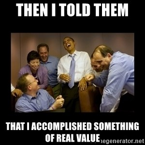 obama laughing  - Then i told them  that i accomplished something of real value