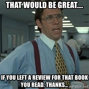 Office Space Boss - That would be great.... If you left a review for that book you read. Thanks...