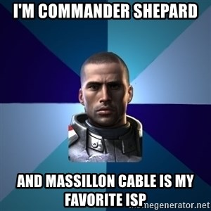 Blatant Commander Shepard - I'm commander shepard and Massillon Cable is my favorite ISP