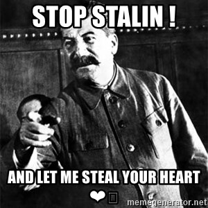 Joseph Stalin - Stop Stalin !  and let me steal your heart ❤️