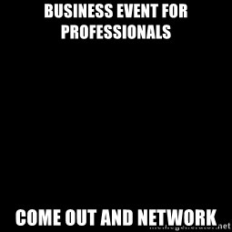 Blank Black - Business Event for Professionals Come out and Network