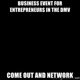 Blank Black - Business Event for Entrepreneurs in the DMV  Come out and network