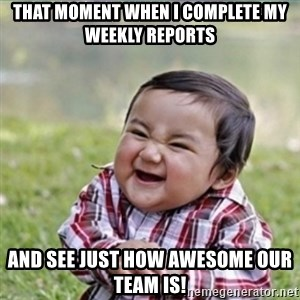 evil plan kid - that moment when I complete my weekly reports  and see just how awesome our team is!