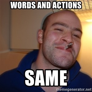 Good Guy Greg - Words and actions Same