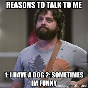 Alan Hangover - Reasons to talk to me  1: I HAVE A DOG 2: SOMETIMES IM FUNNY